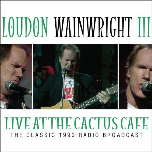 Loudon Wainwright Live At The Cactus Cafe