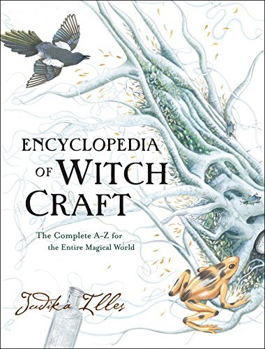Judika Illes Encyclopedia Of Witchcraft The Complete A Z For The Entire Magical World