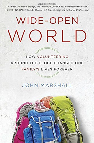 John Marshall Wide Open World How Volunteering Around The Globe Changed One Fam