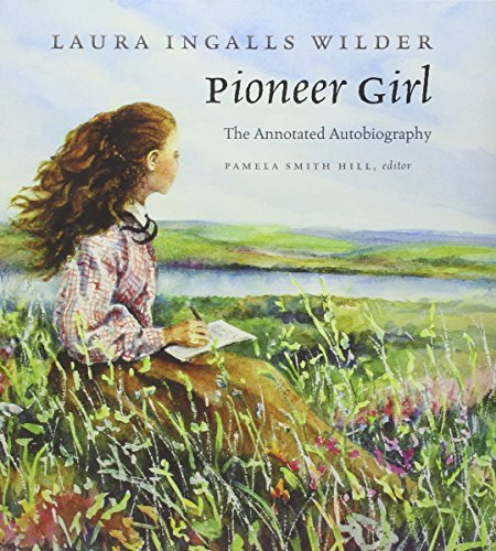 Laura Ingalls Wilder Pioneer Girl The Annotated Autobiography