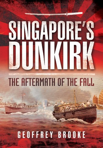 Geoffrey Brooke Singapore's Dunkirk The Aftermath Of The Fall