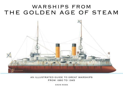 David Ross Warships From The Golden Age Of Steam An Illustrated Guide To Great Warships From 1860