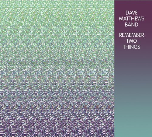 Dave Matthews Band Remember Two Things