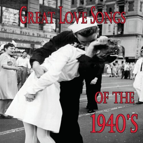 Great Love Songs Of The 1940's Great Love Songs Of The 1940's