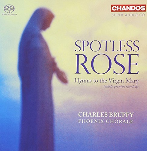 Spotless Rose Hymns To The Virgin Mary Spotless Rose Hymns To The Vi Sacd Bruffy Phoenix Chorale