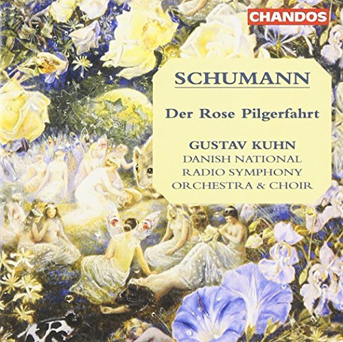 R. Schumann Der Rose Pilgerfahrt Danish Natl Rad Choir Kuhn Danish Natl Rso