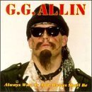 Gg Allin Always Was Is & Shall Be