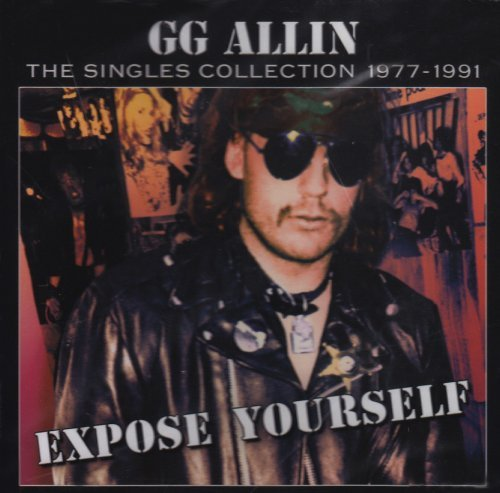Gg Allin Expose Yourself Singles Collec