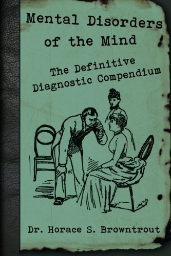 Dr Horace S. Browntrout Mental Disorders Of The Mind The Definitive Diagnostic Compendium