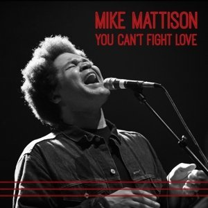 Mike Mattison You Can't Fight Love