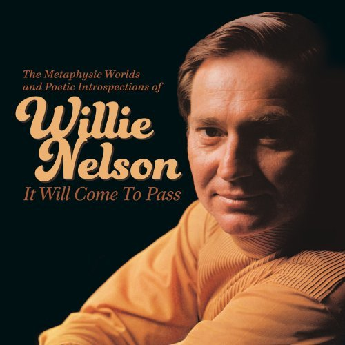 Willie Nelson It Will Come To Pass The Metaphysical Worlds & Poetic Introspections Of Willie Nelson
