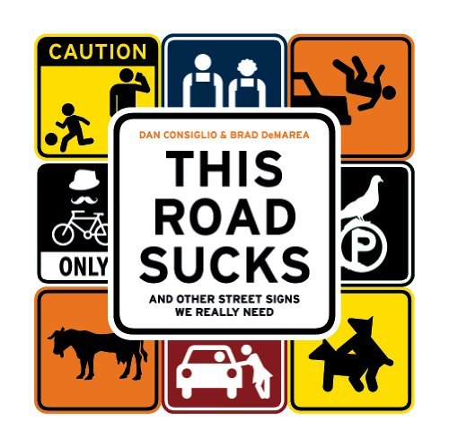 Dan Consiglio This Road Sucks And Other Street Signs We Really Need