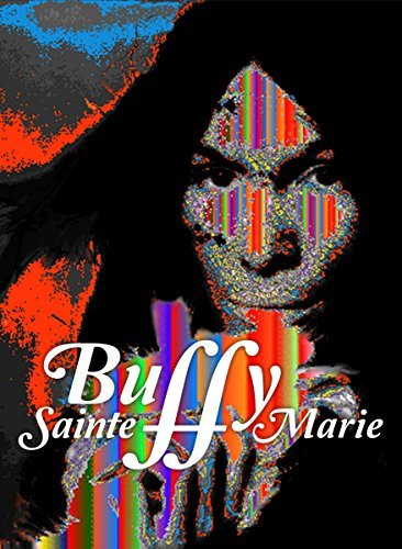 Buffy Sainte Marie A Multimedia Life The Documentary Buffy Sainte Marie A Multimedia Life The Documentary