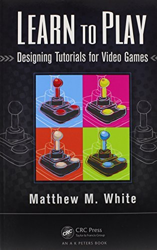 Matthew M. White Learn To Play Designing Tutorials For Video Games