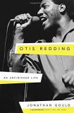 Jonathan Gould Otis Redding An Unfinished Life