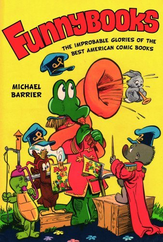 Michael Barrier Funnybooks The Improbable Glories Of The Best American Comic