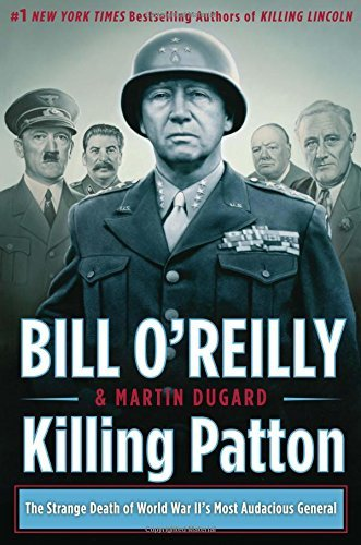 Bill O'reilly Killing Patton The Strange Death Of World War Ii's Most Audaciou