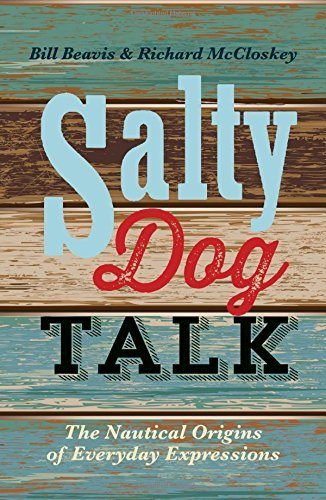 Bill Beavis Salty Dog Talk The Nautical Origins Of Everyday Expressions