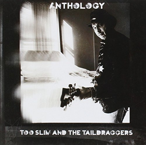 Too Slim & The Taildraggers Anthology