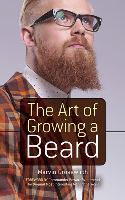 Marvin Grosswirth The Art Of Growing A Beard