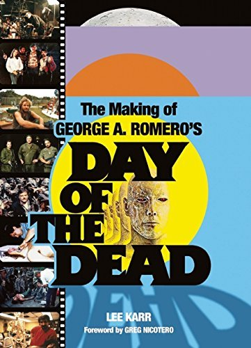 Lee Karr The Making Of George A. Romero's Day Of The Dead