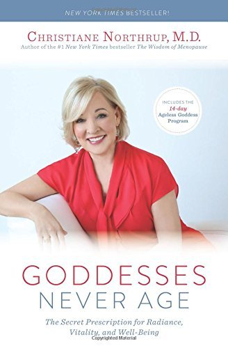 Christiane Northrup Goddesses Never Age The Secret Prescription For Radiance Vitality A