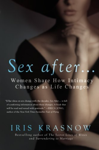 Iris Krasnow Sex After . . . Women Share How Intimacy Changes As Life Changes