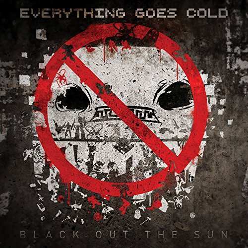 Everything Goes Cold Black Out The Sun