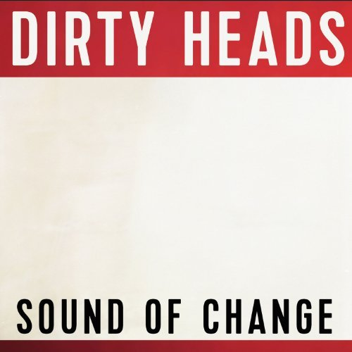 Dirty Heads Sound Of Change