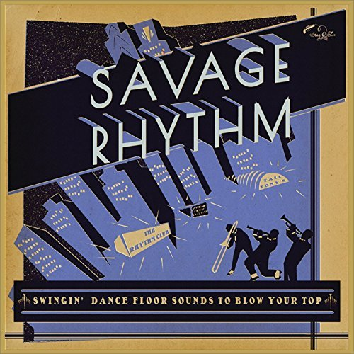 Savage Rhythm Swingin' Dance Floor Sounds To Blow Your Top