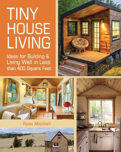 Ryan Mitchell Tiny House Living Ideas For Building And Living Well In Less Than 4