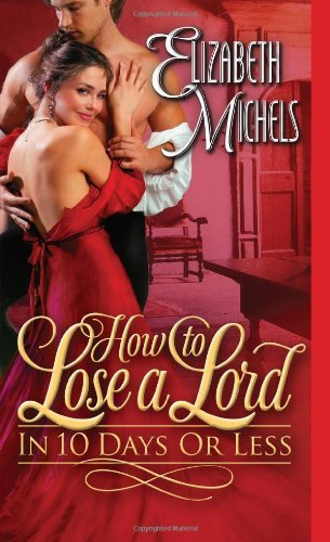 Elizabeth Michels How To Lose A Lord In 10 Days Or Less