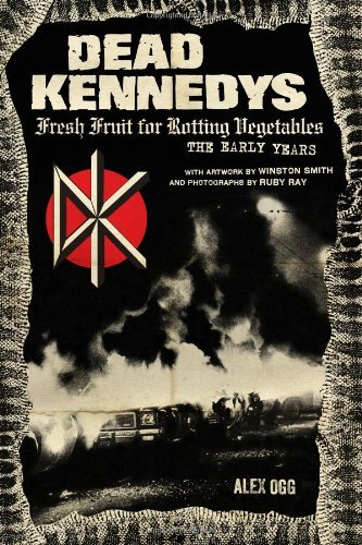 Alex Ogg Dead Kennedys Fresh Fruit For Rotting Vegetables The Early Yea