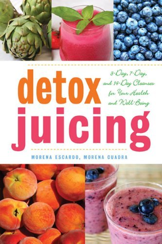 Morena Escardo Detox Juicing 3 Day 7 Day And 14 Day Cleanses For Your Health