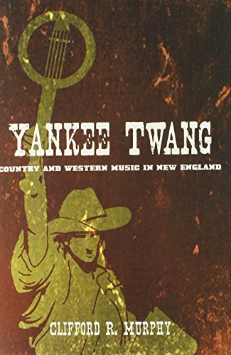 Clifford R. Murphy Yankee Twang Country And Western Music In New England