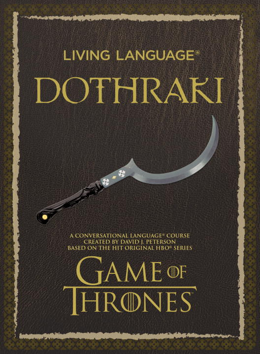 David J. Peterson Living Language Dothraki A Conversational Language Course Based On The Hit