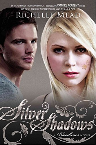 Richelle Mead Silver Shadows A Bloodlines Novel