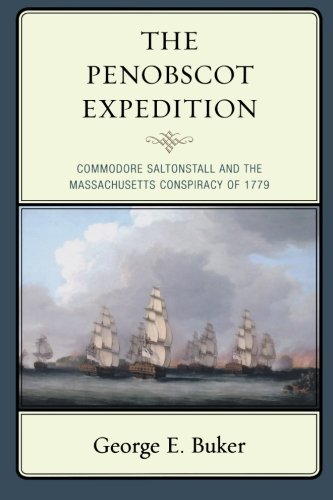 George E. Buker The Penobscot Expedition Commodore Saltonstall And The Massachusetts Consp