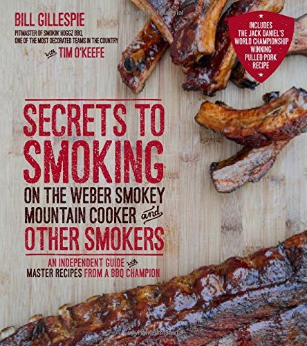 Bill Gillespie Secrets To Smoking On The Weber Smokey Mountain Co An Independent Guide With Master Recipes From A B