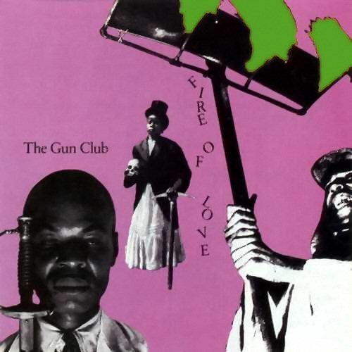 Gun Club Fire Of Love