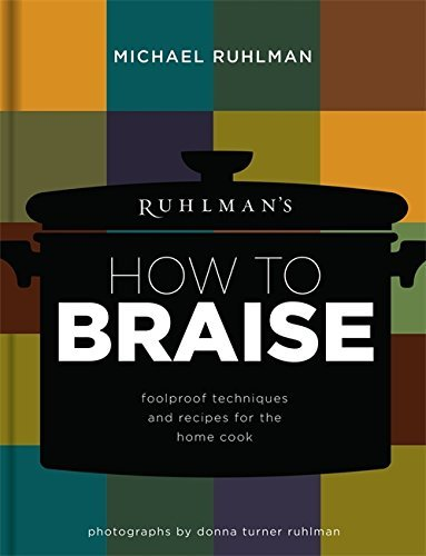 Michael Ruhlman Ruhlman's How To Braise Foolproof Techniques And Recipes For The Home Coo