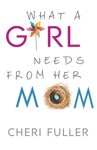 Cheri Fuller What A Girl Needs From Her Mom
