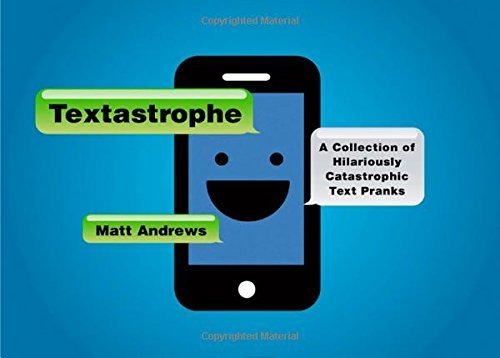 Matt Andrews Textastrophe A Collection Of Hilariously Catastrophic Text Pra