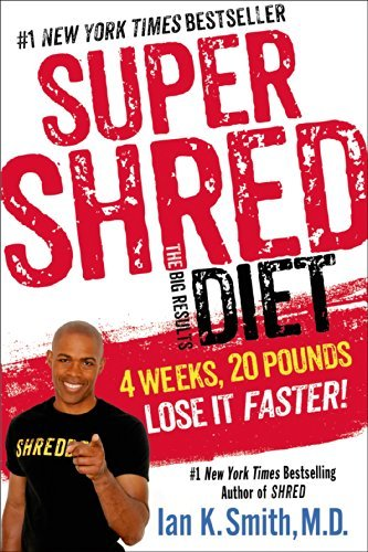 Ian K. Smith Super Shred The Big Results Diet 4 Weeks 20 Pounds Lose It