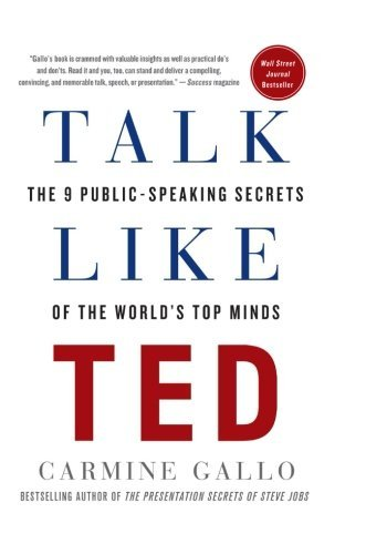 Carmine Gallo Talk Like Ted The 9 Public Speaking Secrets Of The World's Top