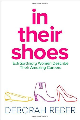 Deborah Reber In Their Shoes Extraordinary Women Describe Their Amazing Career Reissue