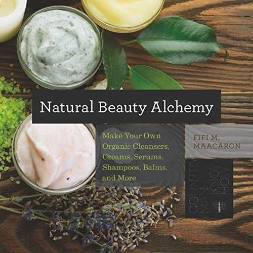 Fifi M. Maacaron Natural Beauty Alchemy Make Your Own Organic Cleansers Creams Serums