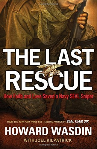 Howard Wasdin The Last Rescue How Faith And Love Saved A Navy Seal Sniper