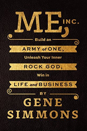 Gene Simmons Me Inc. Build An Army Of One Unleash Your Inner Rock God