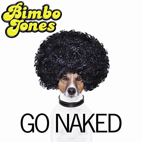 Bimbo Jones Go Naked Go Naked